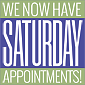 We now have Saturday Appointments!